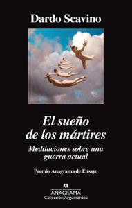 El sueño de los mártires. Meditaciones sobre una guerra actual - Dardo Scavino pdf download