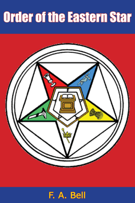 Order of the Eastern Star - F. A. Bell
