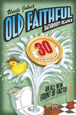 Uncle John's OLD FAITHFUL 30th Anniversary Bathroom Reader - Bathroom Readers' Institute