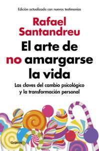 El arte de no amargarse la vida (edición ampliada y actualizada) - Rafael Santandreu pdf download