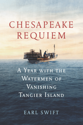 Chesapeake Requiem - Earl Swift