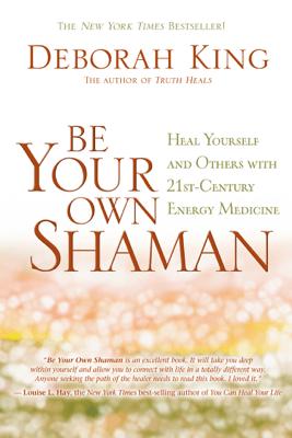 Be Your Own Shaman - Deborah King, Ph.D.