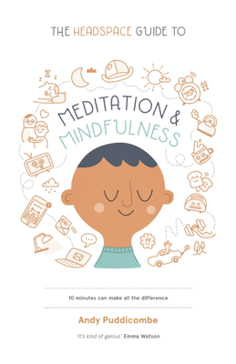 The Headspace Guide to... Mindfulness & Meditation - Andy Puddicombe pdf download