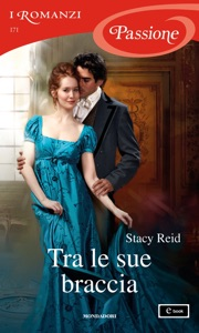 Tra le sue braccia (I Romanzi Passione) - Stacy Reid pdf download