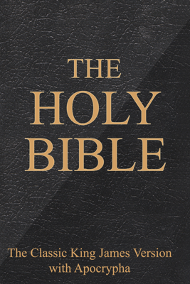 The Holy Bible - The Classic King James Version with Apocrypha