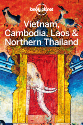 Vietnam, Cambodia, Laos & Northern Thailand Travel Guide - Lonely Planet