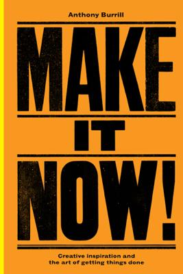 Make It Now! - Anthony Burrill
