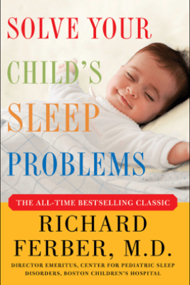 Solve Your Child's Sleep Problems: Revised Edition - Richard Ferber