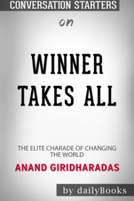 Winners Take All: The Elite Charade of Changing the World by Anand Giridharadas: Conversation Starters - Daily Books