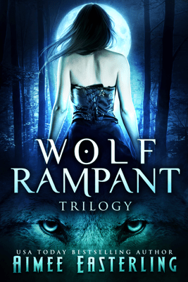 Wolf Rampant Trilogy - Aimee Easterling