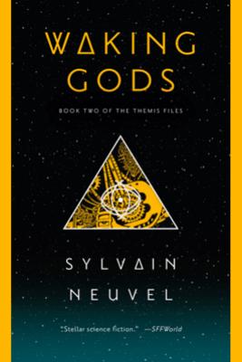 Waking Gods - Sylvain Neuvel