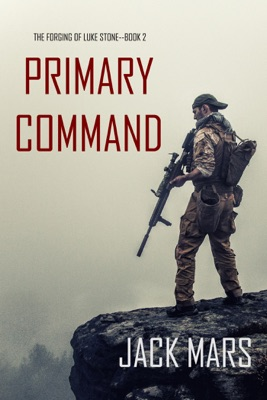 Primary Command: The Forging of Luke Stone—Book #2 (an Action Thriller) - Jack Mars pdf download