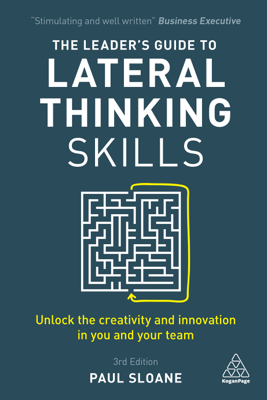 The Leader's Guide to Lateral Thinking Skills - Paul Sloane pdf download