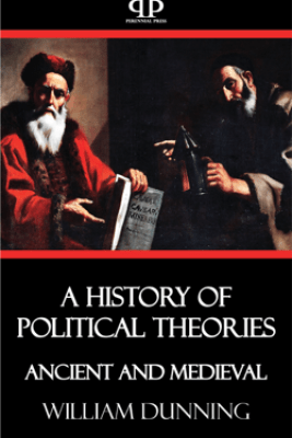 A History of Political Theories - Ancient and Medieval - William Dunning