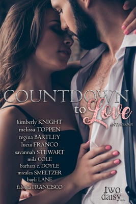 Countdown to Love Anthology - Kimberly Knight, Melissa Toppen, Regina Bartley, Lucia Franco, Savannah Stewart, Mila Cole, Barbara C. Doyle, Micalea Smeltzer, Bayli Lane & Fabiola Francisco pdf download