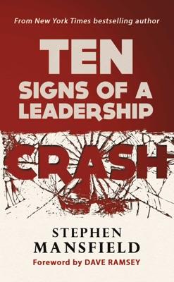 Ten Signs of a Leadership Crash - Stephen Mansfield pdf download