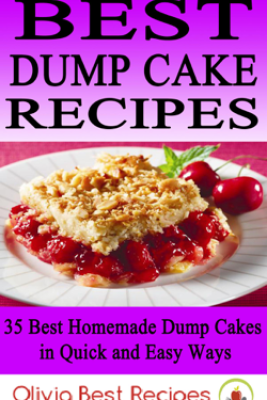 Best Dump Cake Recipes: 35 Best Homemade Dump Cakes in Quick and Easy Ways - Olivia Best Recipes