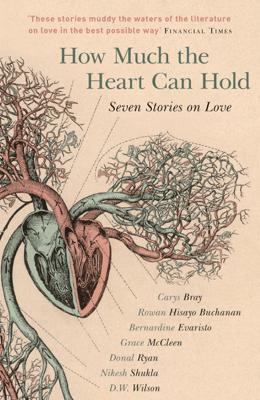How Much the Heart Can Hold: the perfect alternative Valentine's gift - Carys Bray, Rowan Hisayo Buchanan, Bernardine Evaristo, Grace McCleen, Donal Ryan, Nikesh Shukla & D.W. Wilson pdf download