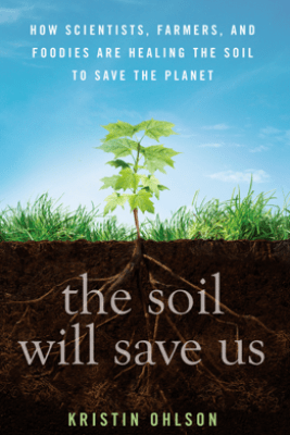 The Soil Will Save Us - Kristin Ohlson