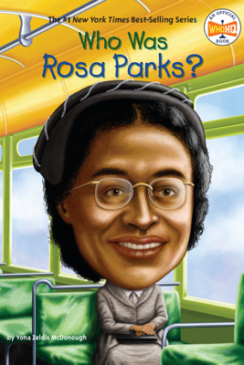 Who Was Rosa Parks? - Yona Zeldis McDonough