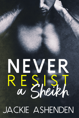 Never Resist a Sheikh - Jackie Ashenden