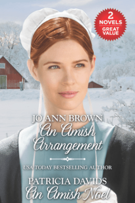 An Amish Arrangement and An Amish Noel - Jo Ann Brown & Patricia Davids