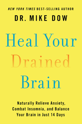 Heal Your Drained Brain - Dr Mike Dow