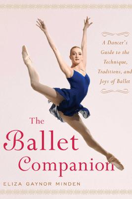 The Ballet Companion - Eliza Gaynor Minden