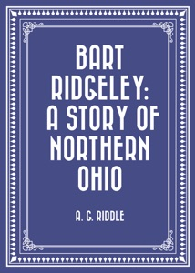 Bart Ridgeley: A Story of Northern Ohio - A. G. Riddle pdf download