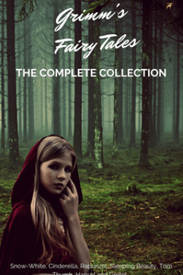 Grimm's Fairy Tales (Complete Collection - 200+ Tales) - Grimm Brothers, The Brothers Grimm & Grimm's Fairy Tales