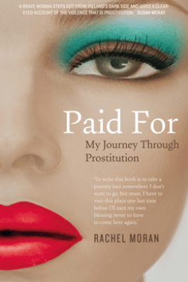 Paid For – My Journey through Prostitution - Rachel Moran
