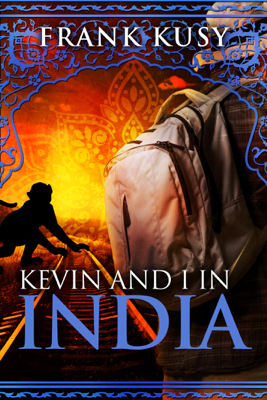 Kevin and I in India - Frank Kusy