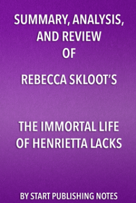 Summary, Analysis, and Review of Rebecca Skloot's The Immortal Life of Henrietta Lacks - Start Publishing Notes