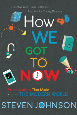 How We Got to Now - Steven Johnson