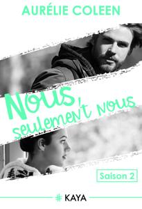 Nous, seulement nous - Saison 2 - Aurelie Coleen pdf download