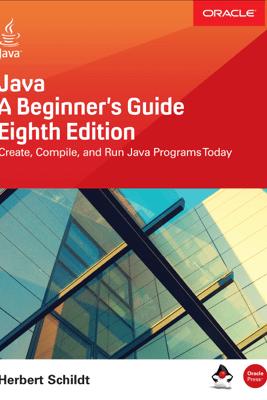Java: A Beginner's Guide, Eighth Edition - Herbert Schildt