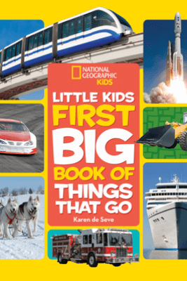 National Geographic Little Kids First Big Book of Things That Go - Karen de Seve