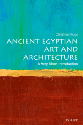 Ancient Egyptian Art and Architecture: A Very Short Introduction - Christina Riggs