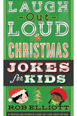 Laugh-Out-Loud Christmas Jokes for Kids - Rob Elliott
