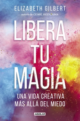 Libera tu magia - Elizabeth Gilbert pdf download