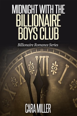 Midnight with the Billionaire Boys Club - Cara Miller pdf download