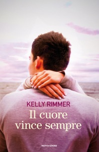 Il cuore vince sempre - Kelly Rimmer pdf download