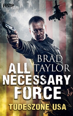All Necessary Force - Todeszone USA - Brad Taylor pdf download