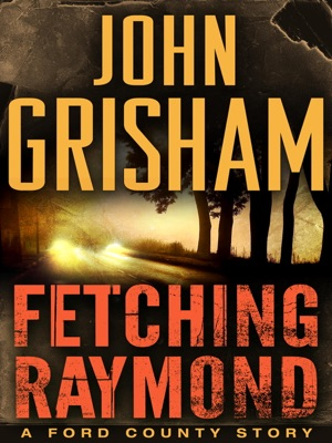 Fetching Raymond: A Story from the Ford County Collection - John Grisham pdf download