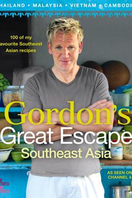 Gordon's Great Escape Southeast Asia - Gordon Ramsay