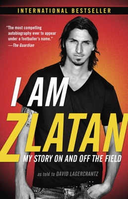 I Am Zlatan - Zlatan Ibrahimović, David Lagercrantz & Ruth Urbom pdf download