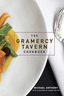 The Gramercy Tavern Cookbook - Michael Anthony, Dorothy Kalins & Danny Meyer