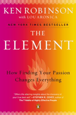 The Element - Sir Ken Robinson, PhD & Lou Aronica