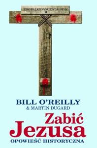 Zabić Jezusa. Opowieść historyczna - Bill O'Reilly & Martin Dugard pdf download