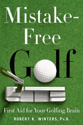 Mistake-Free Golf - Robert K. Winters, PhD